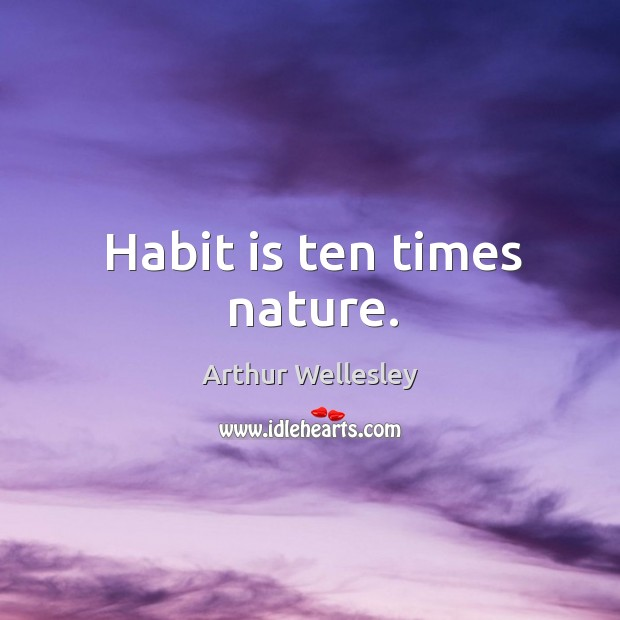 Habit is ten times nature. Image