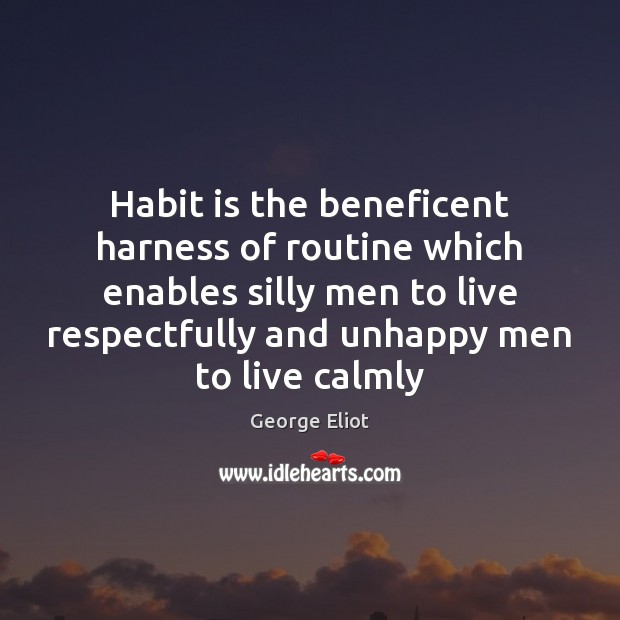 Habit is the beneficent harness of routine which enables silly men to George Eliot Picture Quote