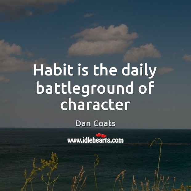 Image, Habit is the daily battleground of character