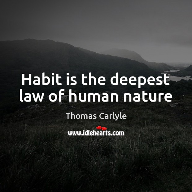 Habit is the deepest law of human nature Thomas Carlyle Picture Quote