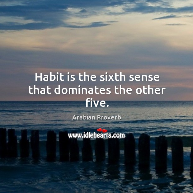 Habit is the sixth sense that dominates the other five. Arabian Proverbs Image