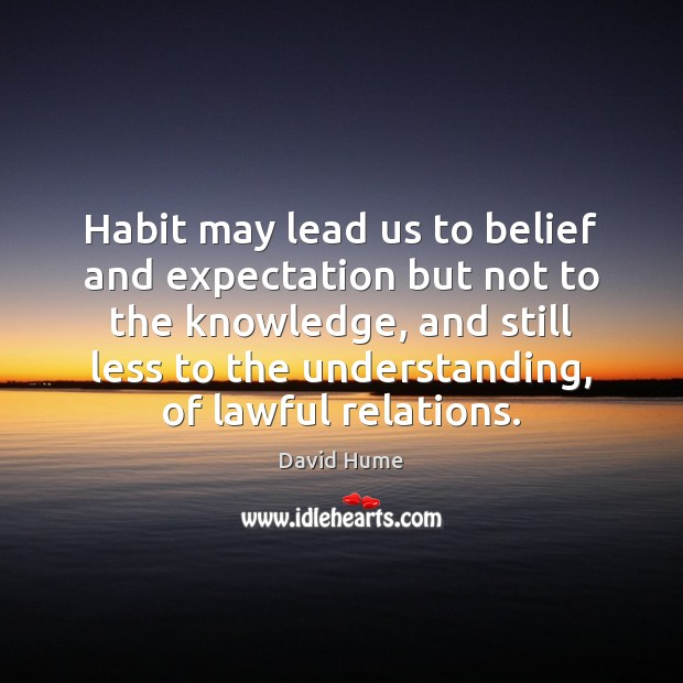 Habit may lead us to belief and expectation but not to the David Hume Picture Quote