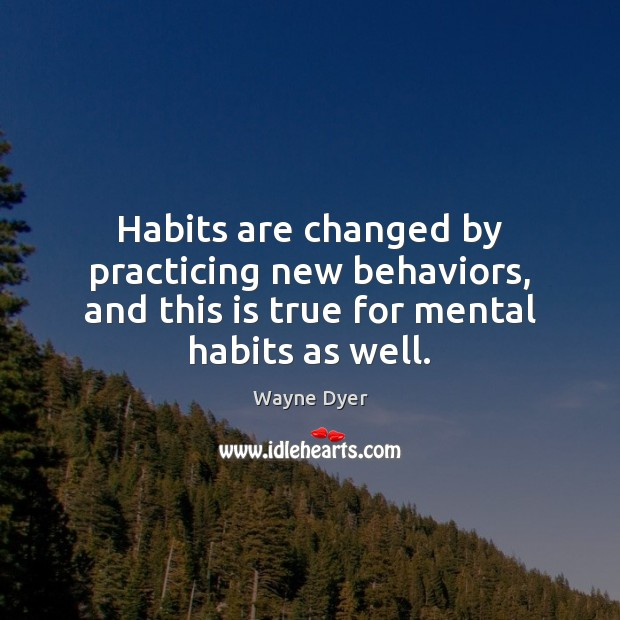Image, Habits are changed by practicing new behaviors, and this is true for