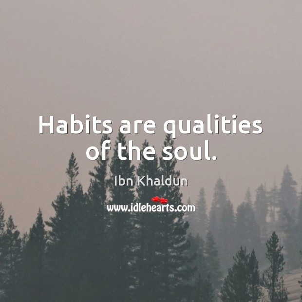 Habits are qualities of the soul. Image