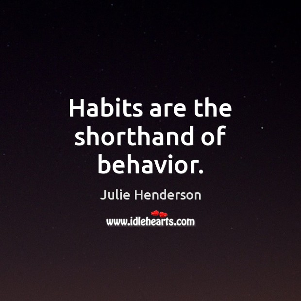 Habits are the shorthand of behavior. Behavior Quotes Image