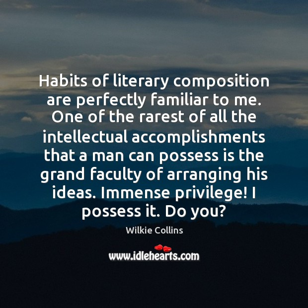 Habits of literary composition are perfectly familiar to me. One of the Wilkie Collins Picture Quote