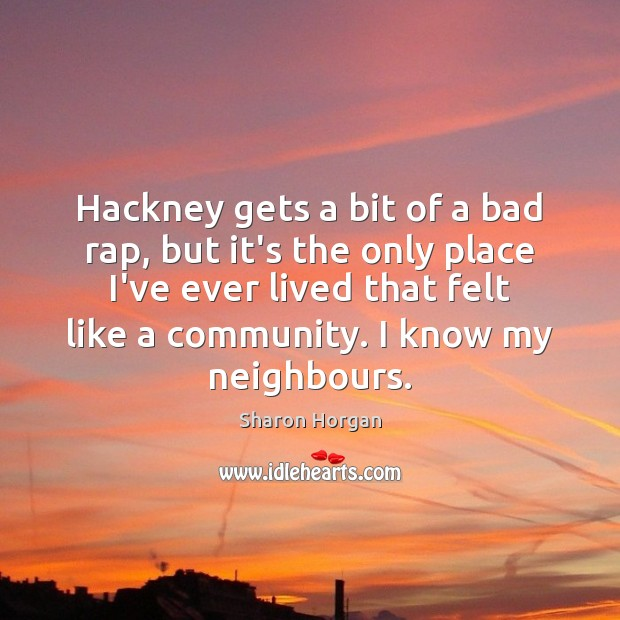 Image, Hackney gets a bit of a bad rap, but it's the only