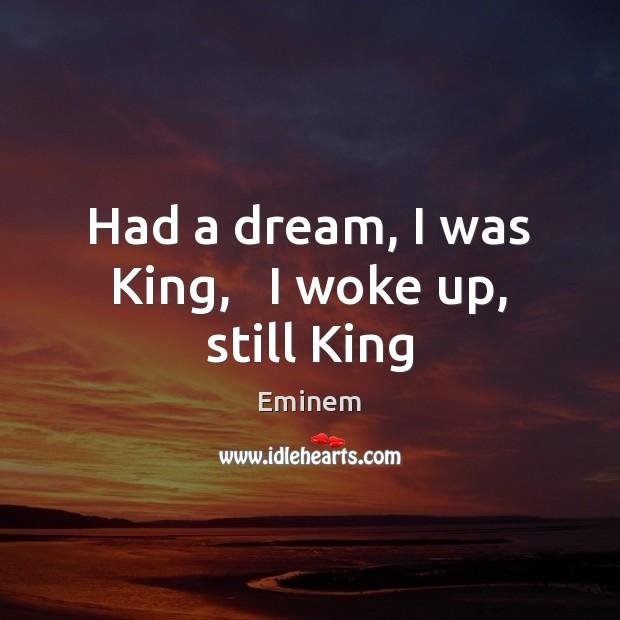 Had a dream, I was King,   I woke up, still King Image