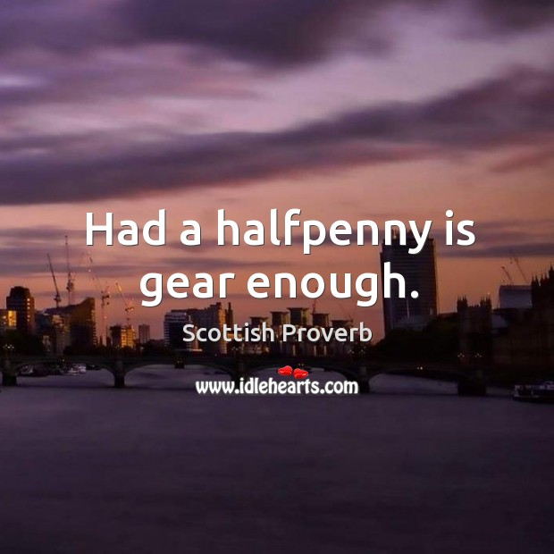 Image, Had a halfpenny is gear enough.