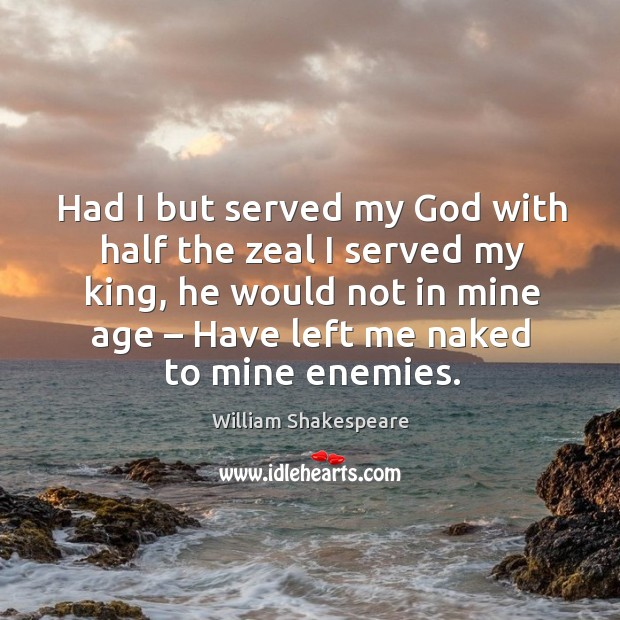 Image, Had I but served my God with half the zeal I served my king, he would not in mine age – have left me naked to mine enemies.