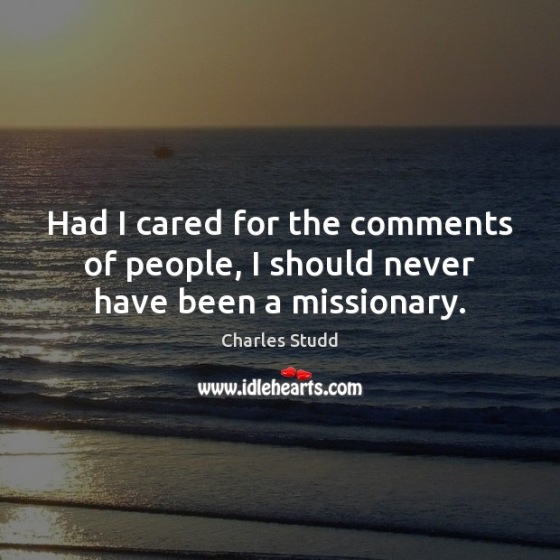 Had I cared for the comments of people, I should never have been a missionary. Image