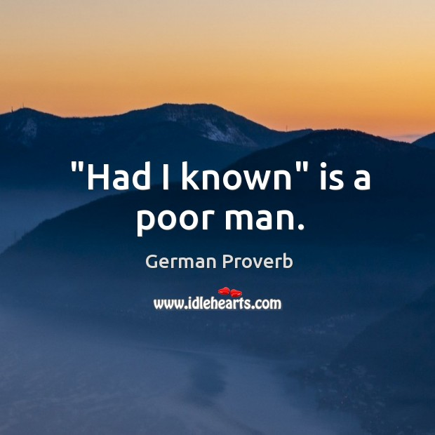 """had I known"" is a poor man. German Proverbs Image"