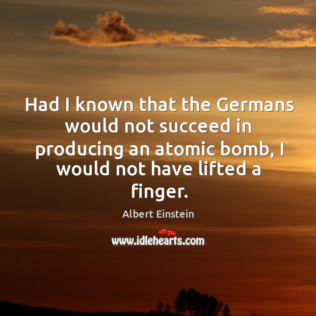 Image, Had I known that the Germans would not succeed in producing an