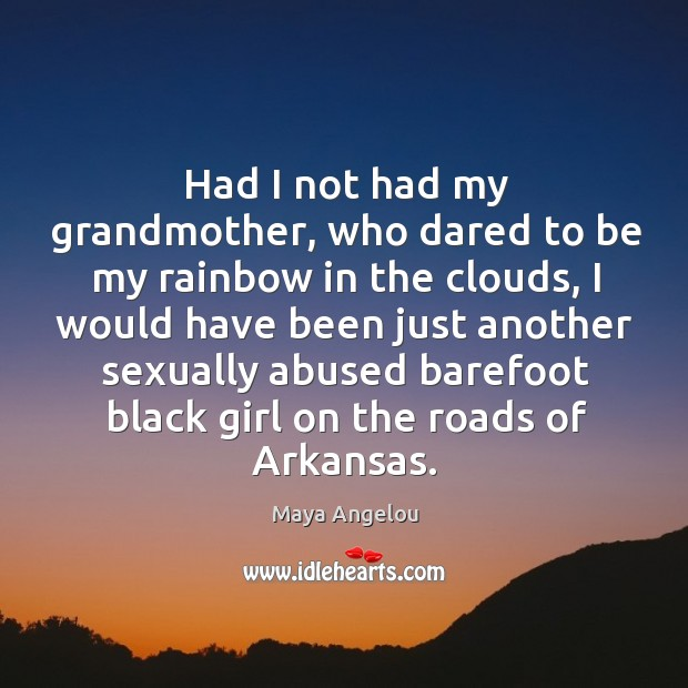 Image, Had I not had my grandmother, who dared to be my rainbow