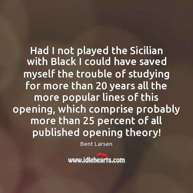 Image, Had I not played the Sicilian with Black I could have saved