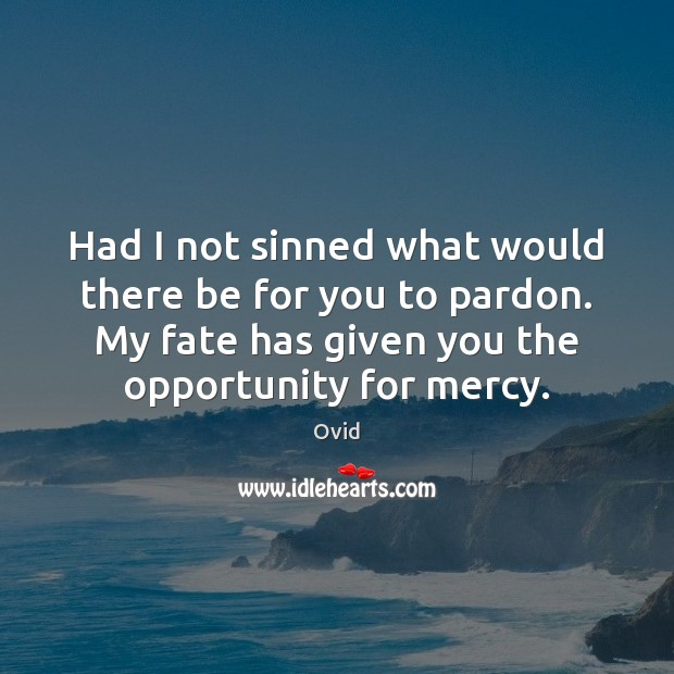 Had I not sinned what would there be for you to pardon. Ovid Picture Quote