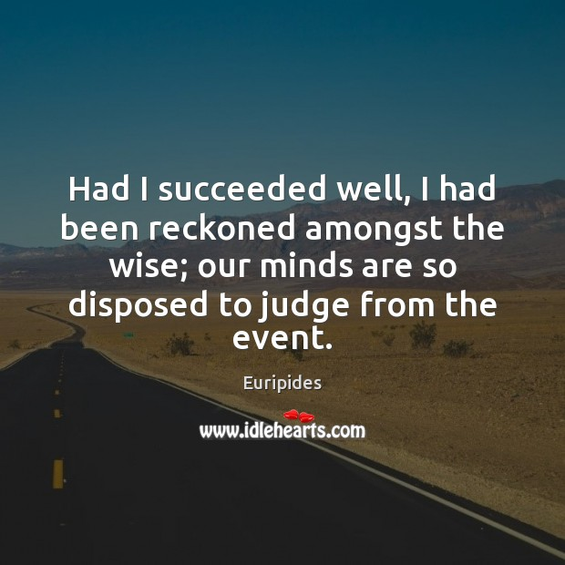 Had I succeeded well, I had been reckoned amongst the wise; our Image
