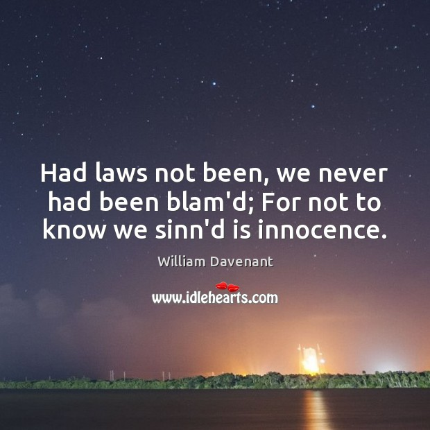 Had laws not been, we never had been blam'd; For not to know we sinn'd is innocence. Image