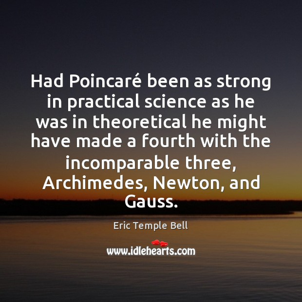 Image, Had Poincaré been as strong in practical science as he was in