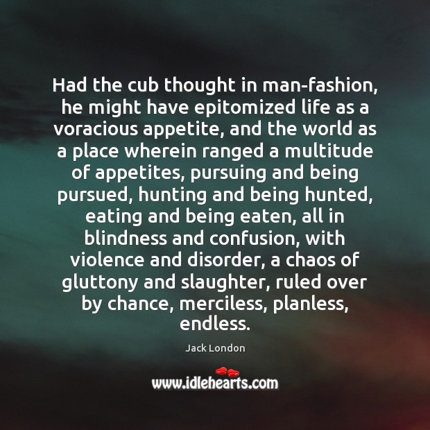 Had the cub thought in man-fashion, he might have epitomized life as Chance Quotes Image
