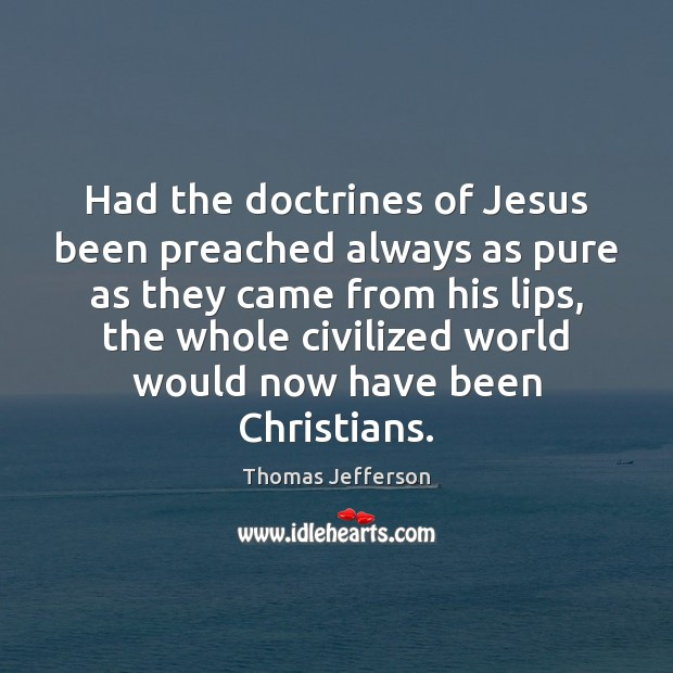 Image about Had the doctrines of Jesus been preached always as pure as they