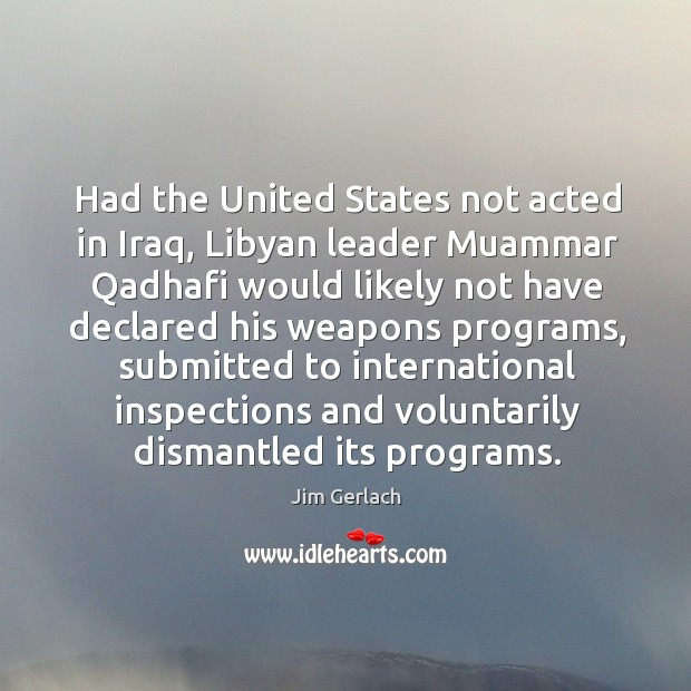 Had the united states not acted in iraq, libyan leader muammar qadhafi would likely not Image