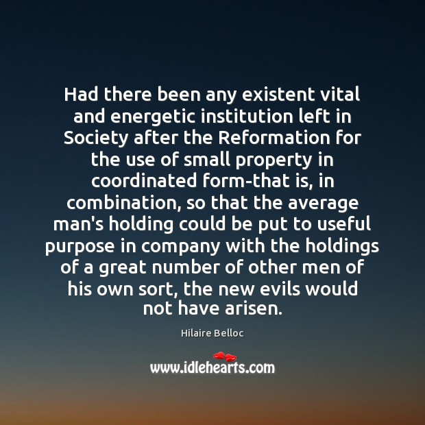 Had there been any existent vital and energetic institution left in Society Hilaire Belloc Picture Quote