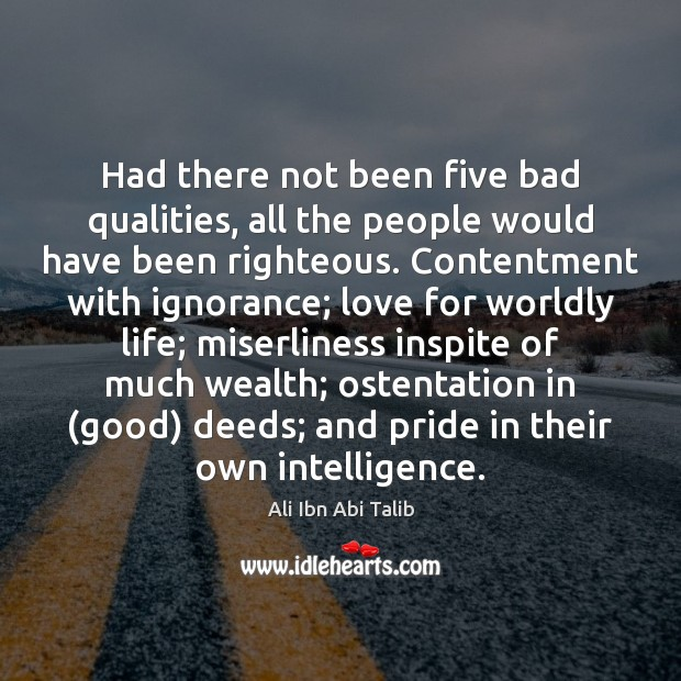 Had there not been five bad qualities, all the people would have Ali Ibn Abi Talib Picture Quote