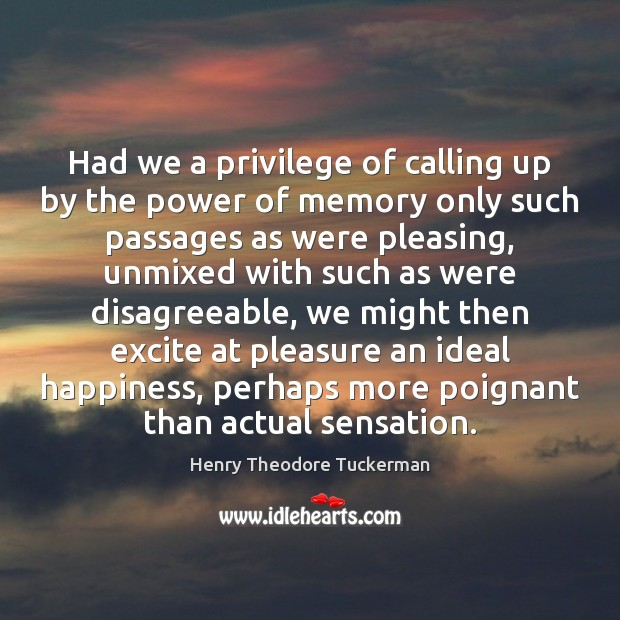 Had we a privilege of calling up by the power of memory Henry Theodore Tuckerman Picture Quote