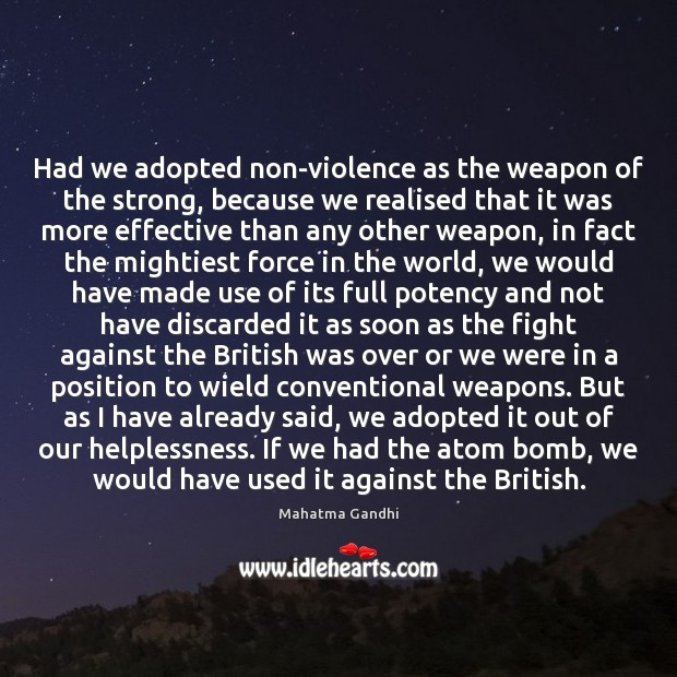 Image, Had we adopted non-violence as the weapon of the strong, because we