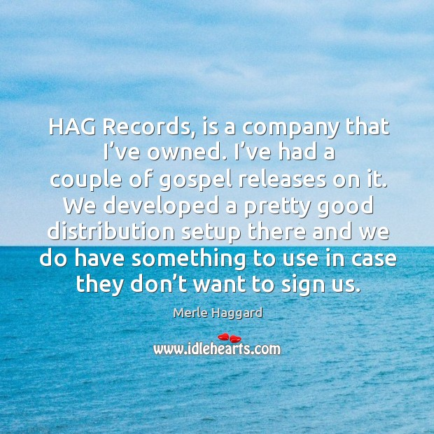 Hag records, is a company that I've owned. Merle Haggard Picture Quote