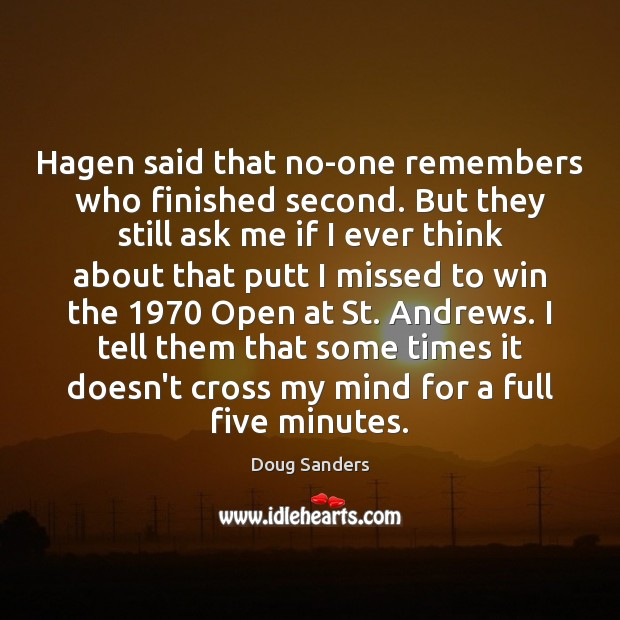 Hagen said that no-one remembers who finished second. But they still ask Image