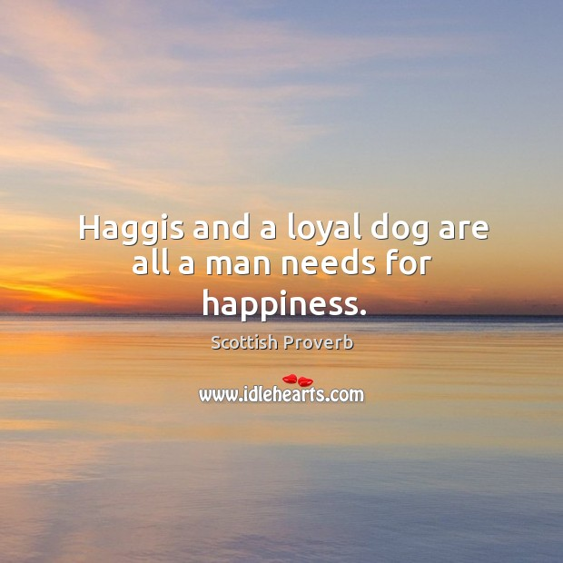 Image, Haggis and a loyal dog are all a man needs for happiness.