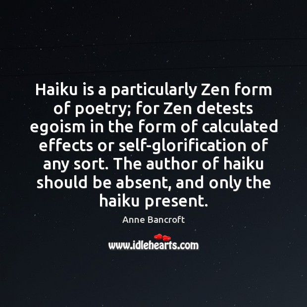Image, Haiku is a particularly Zen form of poetry; for Zen detests egoism