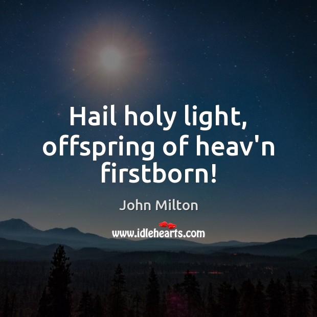Hail holy light, offspring of heav'n firstborn! Image