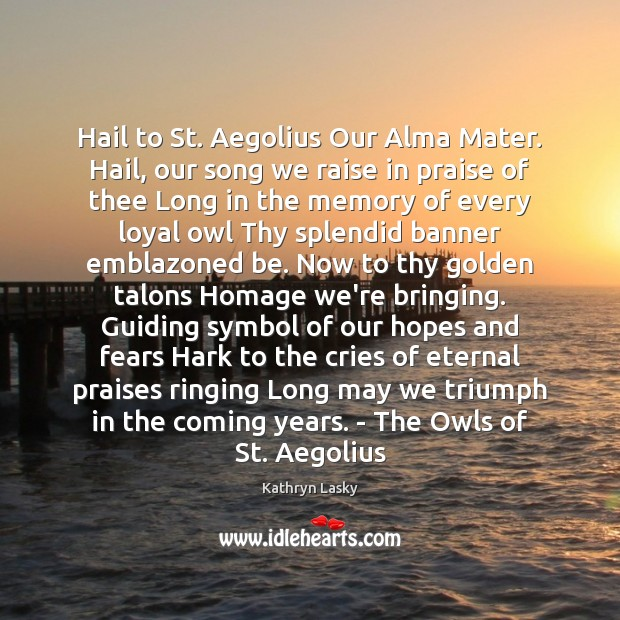 Image, Hail to St. Aegolius Our Alma Mater. Hail, our song we raise