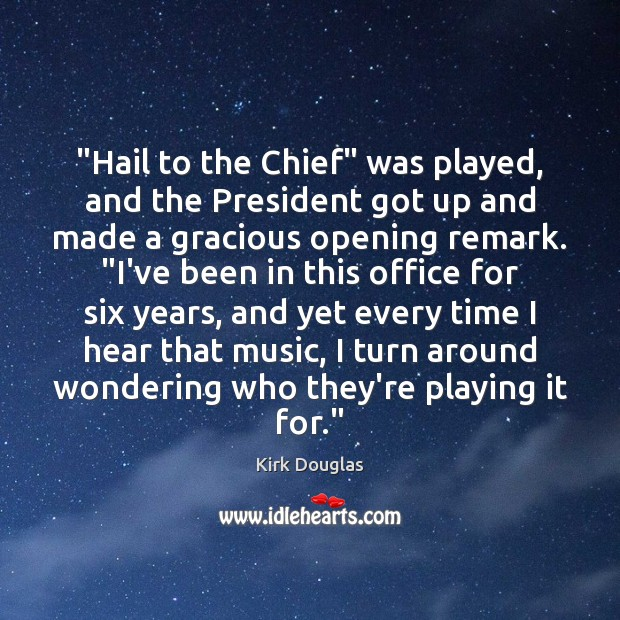 """""""Hail to the Chief"""" was played, and the President got up and Kirk Douglas Picture Quote"""