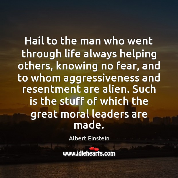 Hail to the man who went through life always helping others, knowing Image