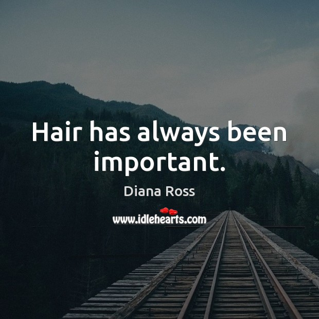 Hair has always been important. Diana Ross Picture Quote