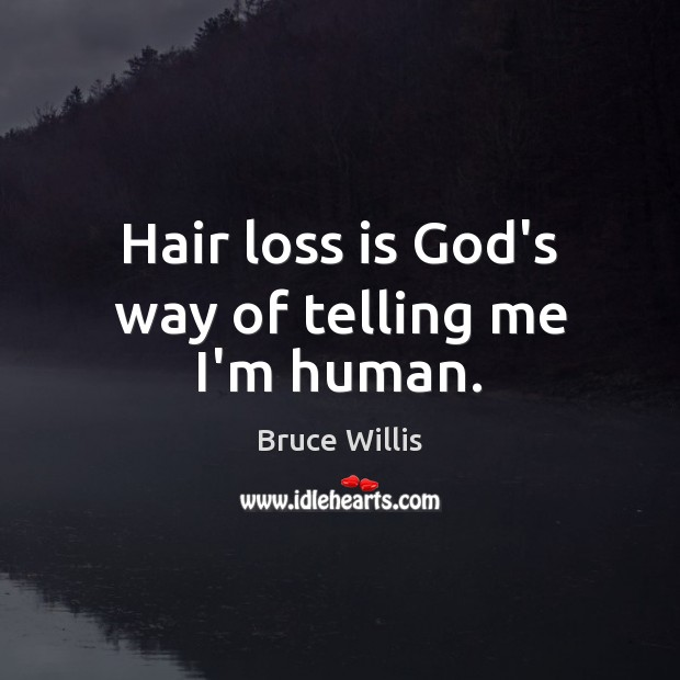 Image, Hair loss is God's way of telling me I'm human.