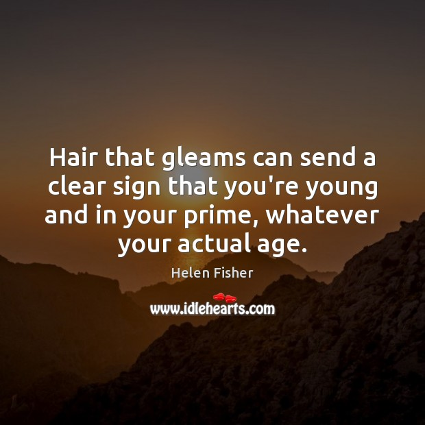 Image, Hair that gleams can send a clear sign that you're young and
