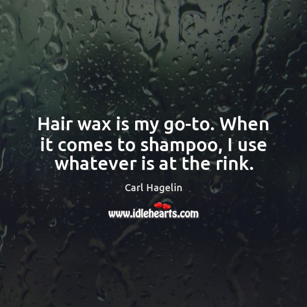 Image, Hair wax is my go-to. When it comes to shampoo, I use whatever is at the rink.