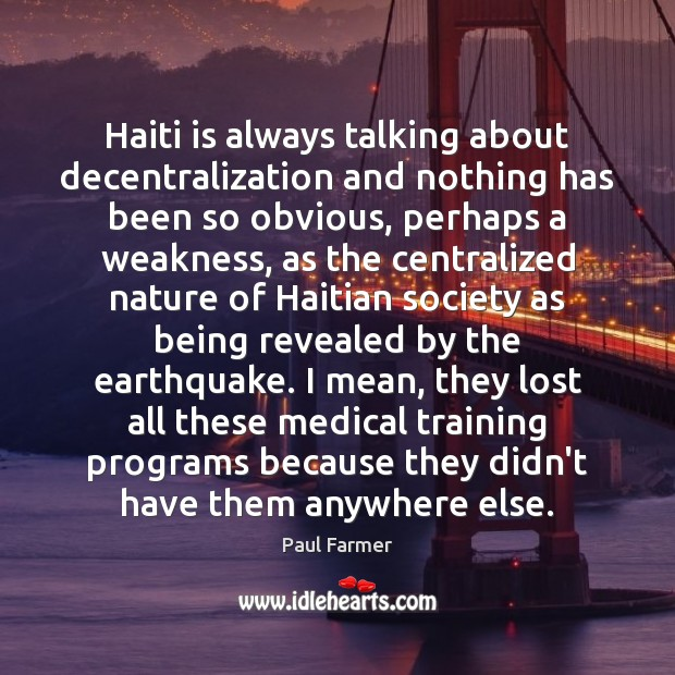 Haiti is always talking about decentralization and nothing has been so obvious, Medical Quotes Image
