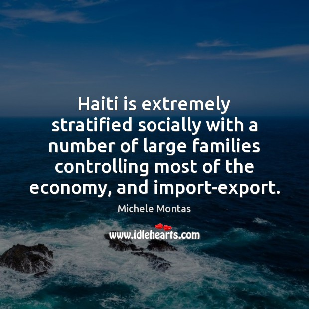 Haiti is extremely stratified socially with a number of large families controlling Michele Montas Picture Quote
