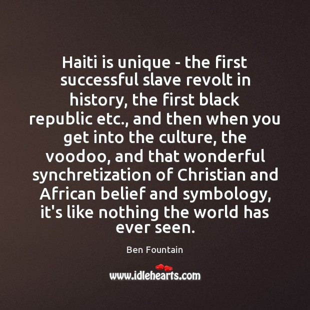 Image, Haiti is unique – the first successful slave revolt in history, the