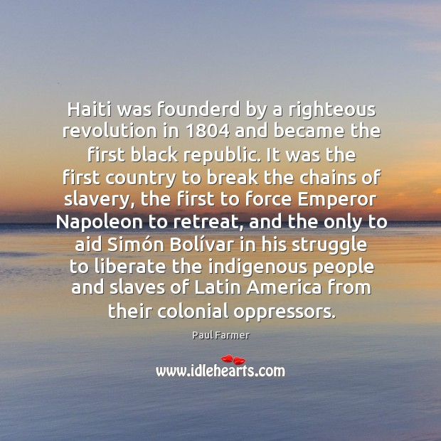 Image, Haiti was founderd by a righteous revolution in 1804 and became the first