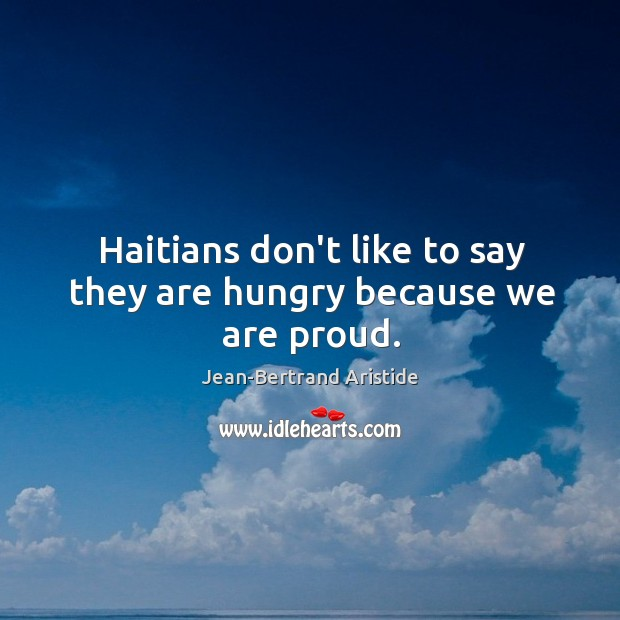 Haitians don't like to say they are hungry because we are proud. Image