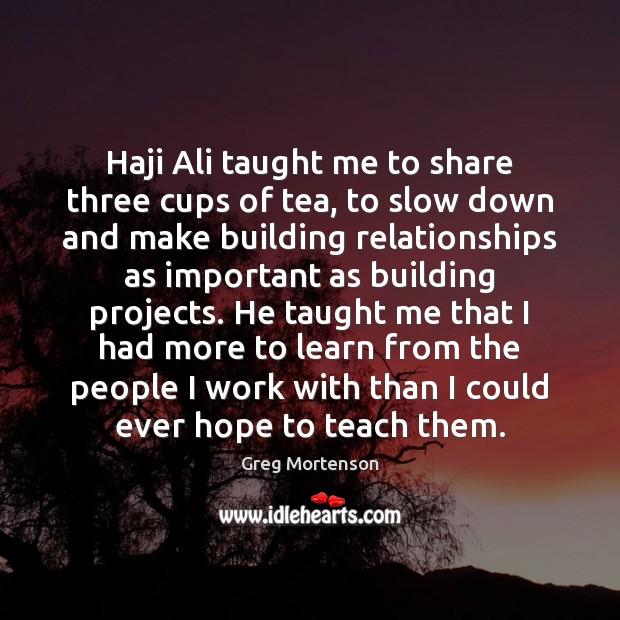 Haji Ali taught me to share three cups of tea, to slow Image