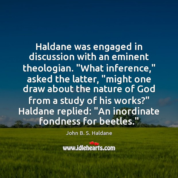 """Haldane was engaged in discussion with an eminent theologian. """"What inference,"""" asked John B. S. Haldane Picture Quote"""