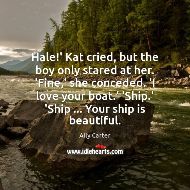 Hale!' Kat cried, but the boy only stared at her. 'Fine, Ally Carter Picture Quote